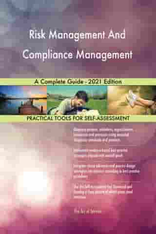 Risk Management And Compliance Management A Complete Guide - 2021 Edition by Gerardus Blokdyk
