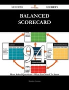 Balanced Scorecard 94 Success Secrets - 94 Most Asked Questions On Balanced Scorecard - What You Need To Know