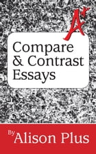 A+ Guide to Compare and Contrast Essays by Alison Plus