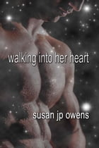 Walking Into Her Heart by Susan JP Owens
