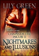 Chains of the Incubi 2: Nightmares and Illusions by Lily Green