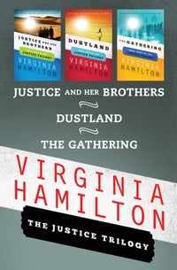 The Justice Trilogy: Dustland, Justice and Her Brothers, and The Gathering: Dustland, Justice and…