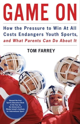 Book Game On: How the Pressure to Win at All Costs Endangers Youth Sports, and What Parents Can Do About… by Tom Farrey