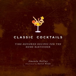 Book Classic Cocktails: Time-Honored Recipes for the Home Bartender by Amanda Hallay