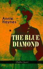 THE BLUE DIAMOND (Thriller Classic): Intriguing Golden Age Mystery from the Renowned Author of The House in Charlton Crescent, The Crime  by Annie Haynes