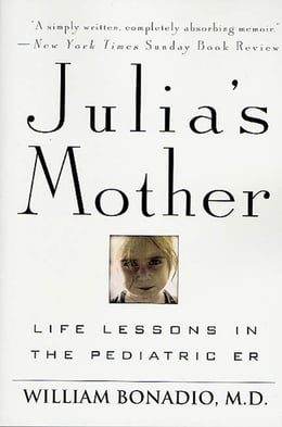 Book Julia's Mother: Life Lessons in the Pediatric ER by Dr. William Bonadio, M.D.