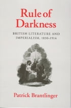 Rule of Darkness: British Literature and Imperialism, 1830–1914