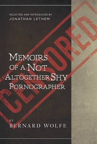 Memoirs of a Not Altogether Shy Pornographer: Selected and Introduced by Jonathan Lethem