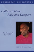 Caribbean Reasonings: Culture, Politics and Diaspora - The Thought of Stuart Hall by Brian Meeks (Editor)
