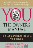 To a Lung and Healthy Life: Your Lungs by Michael F. Roizen