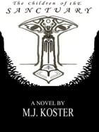 The Children of the Sanctuary by M.J. Koster