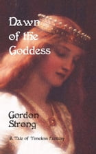 Dawn of the Goddess by Gordon Strong