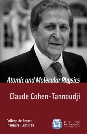 Atomic and Molecular Physics: Inaugural Lecture delivered on Tuesday 11 December 1973 by Claude Cohen-Tannoudji