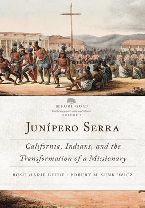 Jun�pero Serra California,  Indians,  and the Transformation of a Missionary