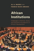 African Institutions: Challenges to Political, Social, and Economic Foundations of Africa's Development by Ali A. Mazrui