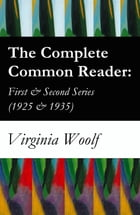 The Complete Common Reader: First & Second Series (1925 & 1935) by Virginia Woolf