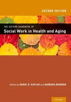 The Oxford Handbook of Social Work in Health and Aging