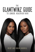 The GlamTwinz Guide to Longer, Healthier Hair by Kelsey Murrell