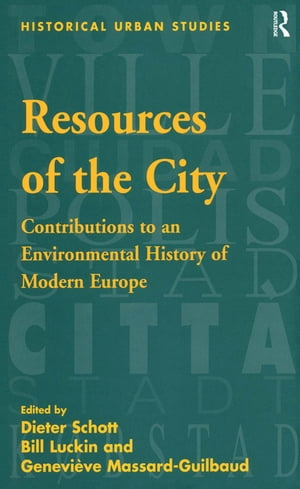 Resources of the City Contributions to an Environmental History of Modern Europe