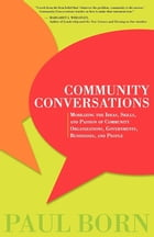 Community Conversations: Mobilizing the Ideas, Skills, and Passion of Community Organizations…