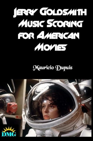 Jerry Goldsmith: Music Scoring for American Movies by Mauricio Dupuis
