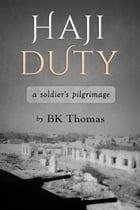 Haji Duty: A Soldier's Pilgrimage by BK Thomas