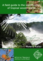 A Field Guide to the Identification of Tropical Woody Plants by Roland Keller