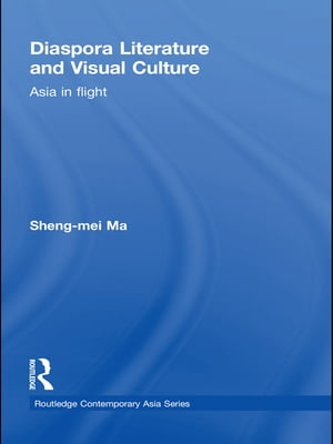 Diaspora Literature and Visual Culture Asia in Flight