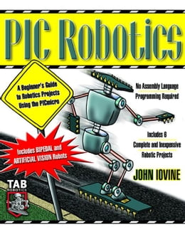 Book PIC Robotics: A Beginner's Guide to Robotics Projects Using the PIC Micro by Iovine, John