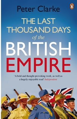 Book The Last Thousand Days of the British Empire: The Demise of a Superpower, 1944-47 by Peter Clarke