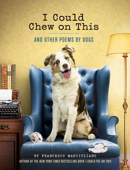 Book I Could Chew on This: And Other Poems by Dogs by Francesco Marciuliano