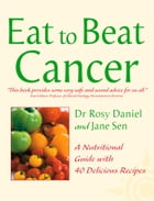 Cancer: A Nutritional Guide with 40 Delicious Recipes (Eat to Beat) by Jane Sen