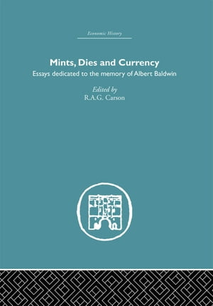 Mints,  Dies and Currency Essays dedicated to the memory of Albert Baldwin