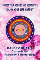 Forget Your Worries and Negativities: Enjoy Your Life Happily by Baldev Bhatia