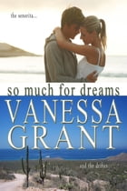 So Much for Dreams: Canadian West Coast Romances, #7 by Vanessa Grant