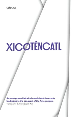 Book Xicoténcatl: An anonymous historical novel about the events leading up to the conquest of the Aztec… by Guillermo Castillo-Feliú