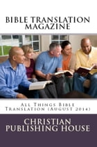 BIBLE TRANSLATION MAGAZINE: All Things Bible Translation (August 2014) by Edward D. Andrews