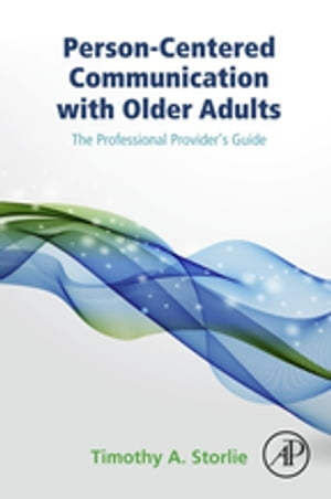 Person-Centered Communication with Older Adults The Professional Provider's Guide