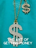 The Art of Getting Money eb23ad23-591c-447a-a82a-051764ebb013