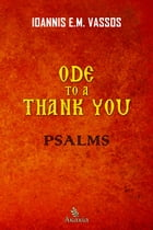 Ode to a Thank You: Psalms by Ioannis E. M. Vassos
