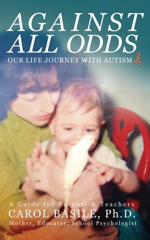 Against All Odds: Our Life Journey With Autism