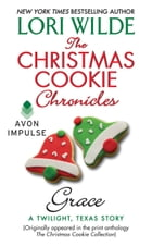The Christmas Cookie Chronicles: Grace: A Twilight, Texas Story by Lori Wilde