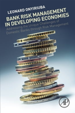 Book Bank Risk Management in Developing Economies: Addressing the Unique Challenges of Domestic Banks by Leonard Onyiriuba