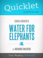 Quicklet on Water for Elephants by Sara Gruen by Richard Childers