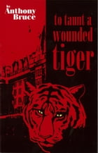To Taunt A Wounded Tiger by Anthony Bruce