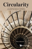 Circularity: A Common Secret to Paradoxes, Scientific Revolutions and Humor by Ron Aharoni