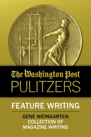 The Washington Post Pulitzers: Gene Weingarten,  Feature Writing