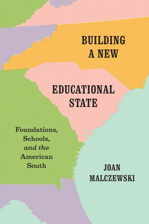 Building a New Educational State Foundations, Schools, and the American South