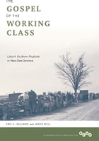 The Gospel of the Working Class: Labor's Southern Prophets in New Deal America by Erik S. Gellman