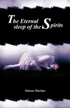 The Eternal Sleep of the Spirits: by Simone Martino by simone martino
